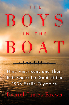 [PDF] [EPUB] The Boys in the Boat: Nine Americans and Their Epic Quest for Gold at the 1936 Berlin Olympics Download by Daniel James Brown