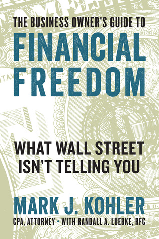[PDF] [EPUB] The Business Owner's Guide to Financial Freedom: What Wall Street Isn't Telling You Download by Mark J. Kohler