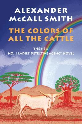 [PDF] [EPUB] The Colors of All the Cattle (No. 1 Ladies' Detective Agency #19) Download by Alexander McCall Smith