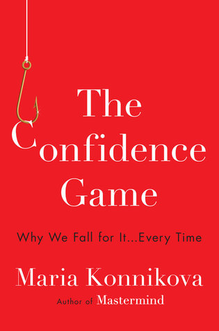 [PDF] [EPUB] The Confidence Game: Why We Fall for It . . . Every Time Download by Maria Konnikova