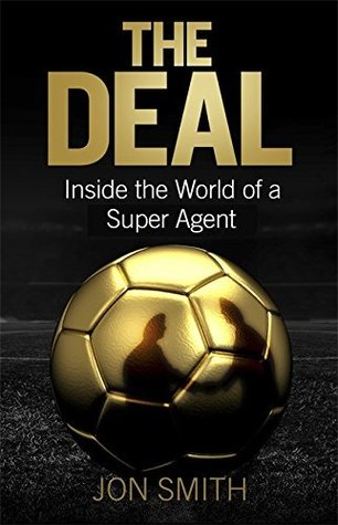 [PDF] [EPUB] The Deal: Inside the World of a Super-Agent Download by Jon Smith