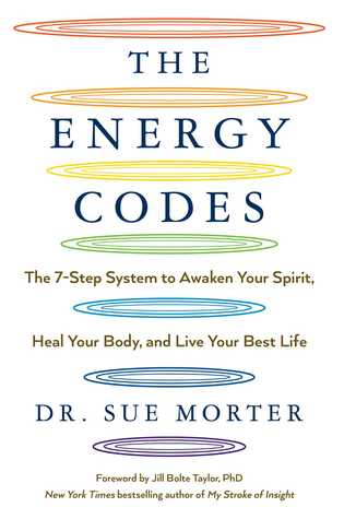 [PDF] [EPUB] The Energy Codes: The 7-Step System to Awaken Your Spirit, Heal Your Body, and Live Your Best Life Download by Sue Morter