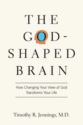 [PDF] [EPUB] The God-Shaped Brain: How Changing Your View of God Transforms Your Life Download by Timothy R. Jennings