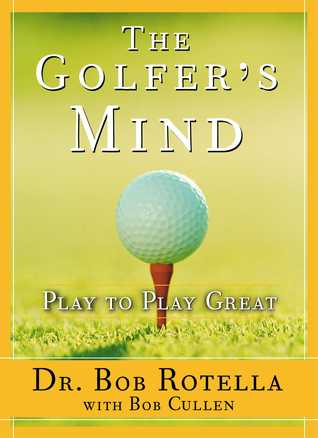 [PDF] [EPUB] The Golfer's Mind: Play to Play Great Download by Bob Rotella