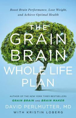 [PDF] [EPUB] The Grain Brain Whole Life Plan: Boost Brain Performance, Lose Weight, and Achieve Optimal Health Download by David Perlmutter