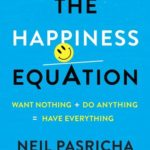 [PDF] [EPUB] The Happiness Equation: Want Nothing + Do Anything = Have Everything Download