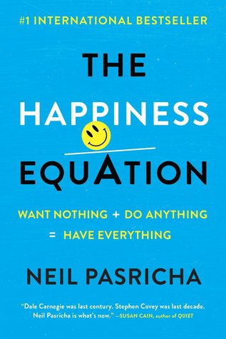 [PDF] [EPUB] The Happiness Equation: Want Nothing + Do Anything = Have Everything Download by Neil Pasricha