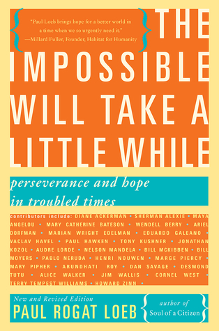 [PDF] [EPUB] The Impossible Will Take a Little While: Perseverance and Hope in Troubled Times Download by Paul Rogat Loeb