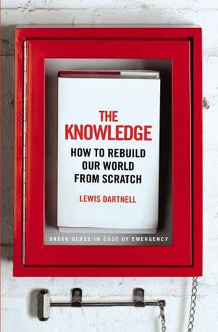 [PDF] [EPUB] The Knowledge: How to Rebuild our World from Scratch Download by Lewis Dartnell