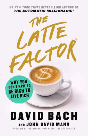 [PDF] [EPUB] The Latte Factor: Why You Don't Have to Be Rich to Live Rich Download by David Bach