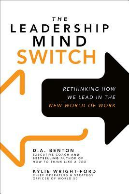 [PDF] [EPUB] The Leadership Mind Switch: Rethinking How We Lead in the New World of Work Download by D.A. Benton