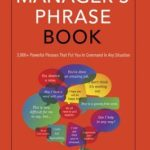 [PDF] [EPUB] The Manager's Phrase Book: 3,000+ Powerful Phrases That Put You In Command In Any Situation Download