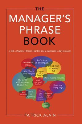 [PDF] [EPUB] The Manager's Phrase Book: 3,000+ Powerful Phrases That Put You In Command In Any Situation Download by Patrick Alain