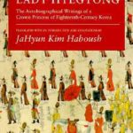 [PDF] [EPUB] The Memoirs of Lady Hyegyŏng: The Autobiographical Writings of a Crown Princess of Eighteenth-Century Korea Download