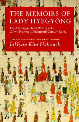 [PDF] [EPUB] The Memoirs of Lady Hyegyŏng: The Autobiographical Writings of a Crown Princess of Eighteenth-Century Korea Download by Lady Hyegyeong