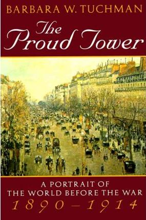 [PDF] [EPUB] The Proud Tower: A Portrait of the World Before the War, 1890-1914 Download by Barbara W. Tuchman