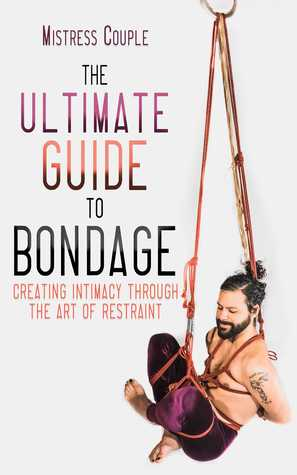 [PDF] [EPUB] The Ultimate Guide to Bondage Download by Mistress Couple
