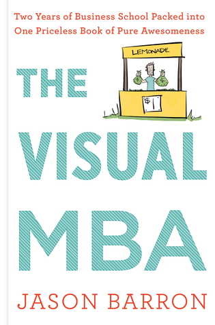 [PDF] [EPUB] The Visual MBA: Two Years of Business School Packed into One Priceless Book of Pure Awesomeness Download by Jason Barron