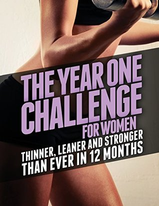 [PDF] [EPUB] The Year One Challenge for Women: Thinner, Leaner, and Stronger Than Ever in 12 Months Download by Michael Matthews