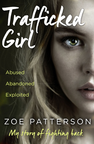 [PDF] [EPUB] Trafficked Girl: Abused. Abandoned. Exploited. This Is My Story of Fighting Back. Download by Zoe Patterson