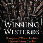 [PDF] [EPUB] Winning Westeros: How Game of Thrones Explains Modern Military Conflict Download