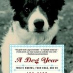 [PDF] [EPUB] A Dog Year: Twelve Months, Four Dogs, and Me Download