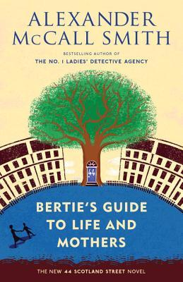 [PDF] [EPUB] Bertie's Guide to Life and Mothers Download by Alexander McCall Smith