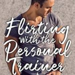 [PDF] [EPUB] Flirting with the Personal Trainer: A Sweet Romance (Love at the Gym Book 1) Download