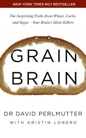 [PDF] [EPUB] Grain Brain: The Surprising Truth about Wheat, Carbs, and Sugar - Your Brain's Silent Killers Download by David Perlmutter