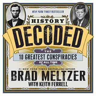 [PDF] [EPUB] History Decoded: The Ten Greatest Conspiracies of All Time Download by Brad Meltzer