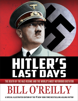 [PDF] [EPUB] Hitler's Last Days: The Death of the Nazi Regime and the World's Most Notorious Dictator Download by Bill O'Reilly