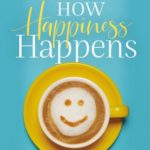 [PDF] [EPUB] How Happiness Happens: Finding Lasting Joy in a World of Comparison, Disappointment, and Unmet Expectations Download