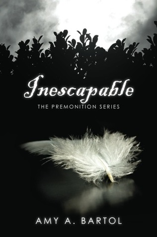 [PDF] [EPUB] Inescapable (The Premonition, #1) Download by Amy A. Bartol