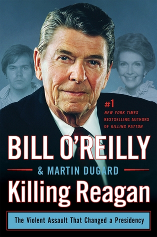 [PDF] [EPUB] Killing Reagan: The Violent Assault That Changed a Presidency Download by Bill O'Reilly