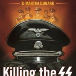 [PDF] [EPUB] Killing the SS: The Hunt for the Worst War Criminals in History Download