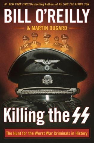 [PDF] [EPUB] Killing the SS: The Hunt for the Worst War Criminals in History Download by Bill O'Reilly