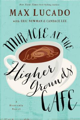 [PDF] [EPUB] Miracle at the Higher Grounds Cafe Download by Max Lucado