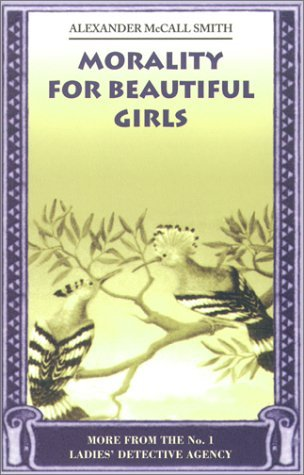[PDF] [EPUB] Morality for Beautiful Girls (No. 1 Ladies' Detective Agency #3) Download by Alexander McCall Smith