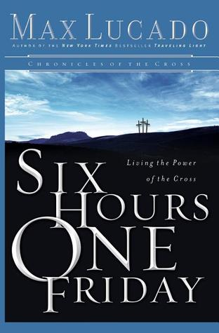 [PDF] [EPUB] Six Hours One Friday: Living in the Power of the Cross Download by Max Lucado