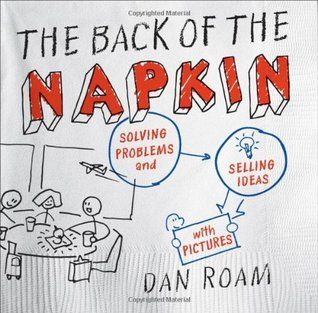 [PDF] [EPUB] The Back of the Napkin: Solving Problems and Selling Ideas with Pictures Download by Dan Roam