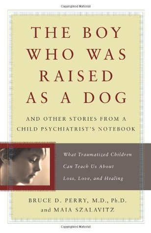 [PDF] [EPUB] The Boy Who Was Raised as a Dog: And Other Stories from a Child Psychiatrist's Notebook Download by Bruce D. Perry