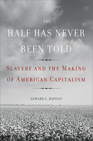 [PDF] [EPUB] The Half Has Never Been Told: Slavery and the Making of American Capitalism Download by Edward E. Baptist