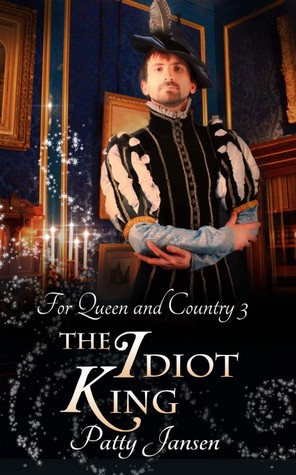 [PDF] [EPUB] The Idiot King (For Queen and Country, #3) Download by Patty Jansen