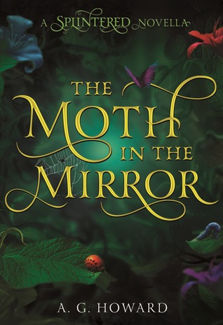 [PDF] [EPUB] The Moth in the Mirror (Splintered, #1.5) Download by A.G. Howard