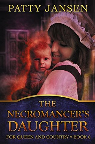 [PDF] [EPUB] The Necromancer's Daughter (For Queen and Country #6) Download by Patty Jansen