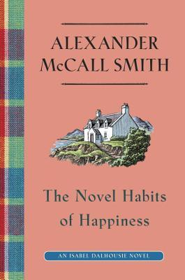 [PDF] [EPUB] The Novel Habits of Happiness (Isabel Dalhousie, #10) Download by Alexander McCall Smith