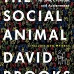 [PDF] [EPUB] The Social Animal: The Hidden Sources of Love, Character, and Achievement Download