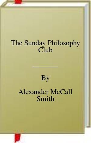 [PDF] [EPUB] The Sunday Philosophy Club Download by Alexander McCall Smith