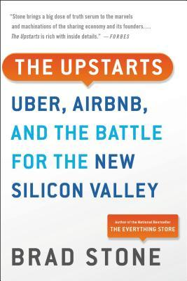 [PDF] [EPUB] The Upstarts: How Uber, Airbnb, and the Killer Companies of the New Silicon Valley Are Changing the World Download by Brad Stone