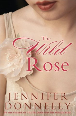 [PDF] [EPUB] The Wild Rose (The Tea Rose, #3) Download by Jennifer Donnelly
